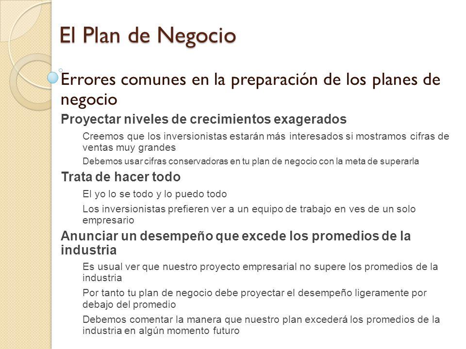 El Plan de Negocio Errores comunes en la preparación de los planes de negocio. Proyectar niveles de crecimientos exagerados.