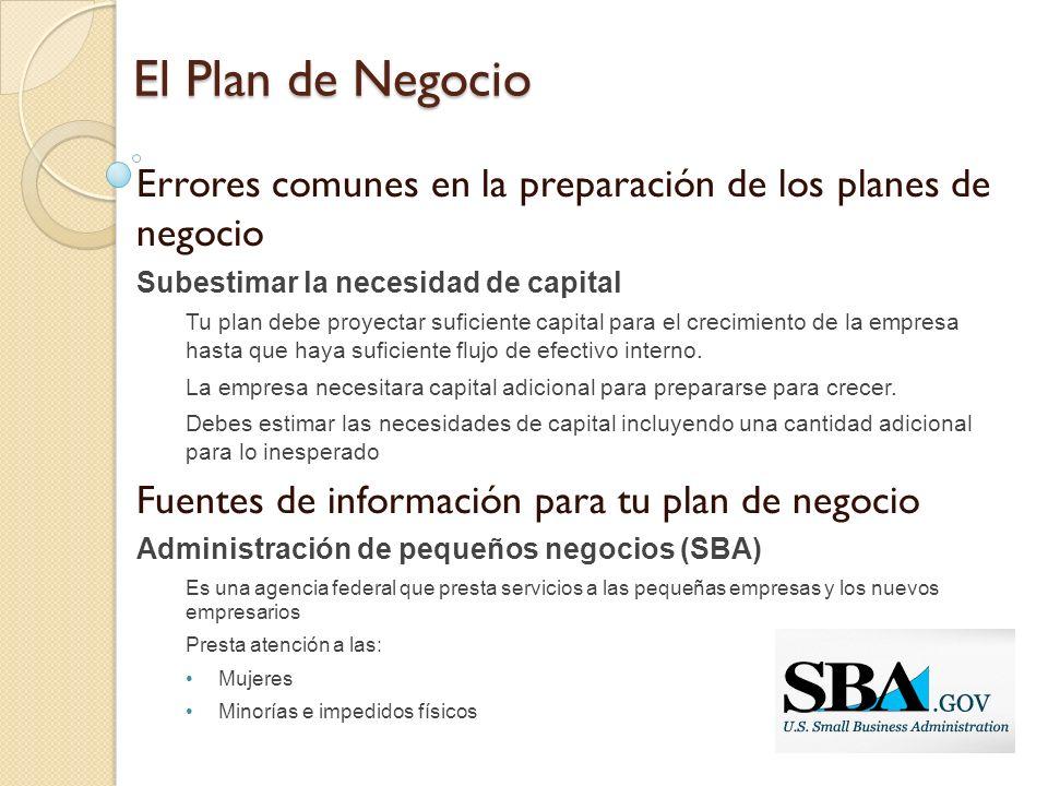 El Plan de Negocio Errores comunes en la preparación de los planes de negocio. Subestimar la necesidad de capital.