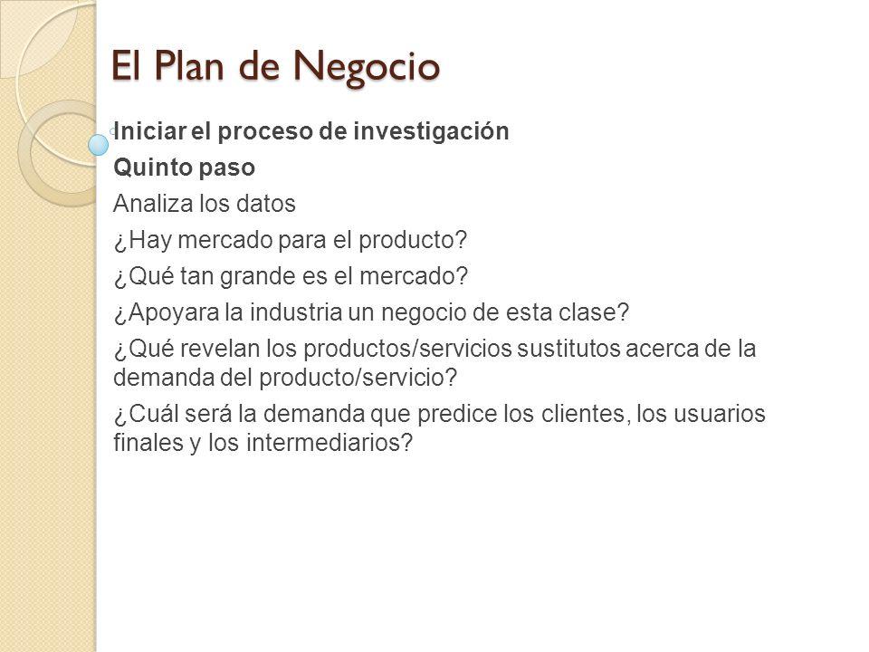El Plan de Negocio Iniciar el proceso de investigación Quinto paso