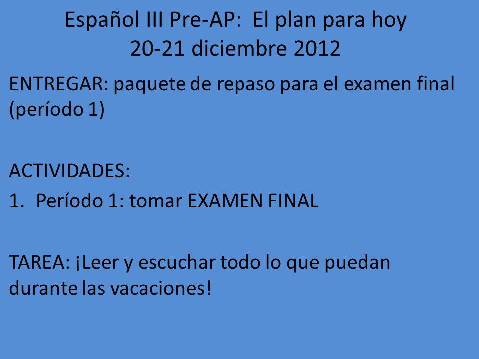 Español III Pre-AP: El plan para hoy 20-21 diciembre 2012