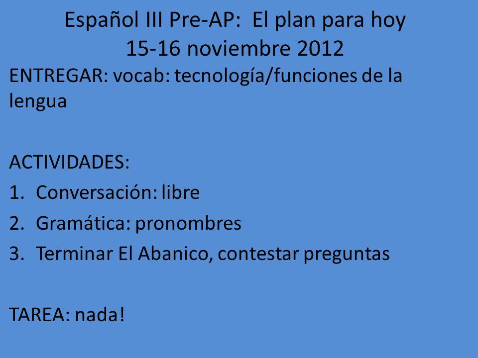 Español III Pre-AP: El plan para hoy 15-16 noviembre 2012
