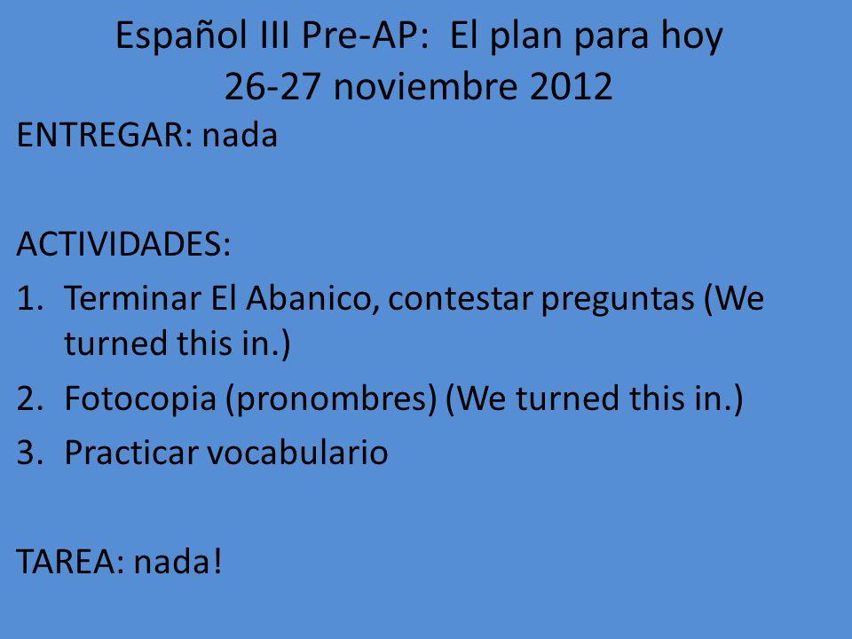 Español III Pre-AP: El plan para hoy 26-27 noviembre 2012