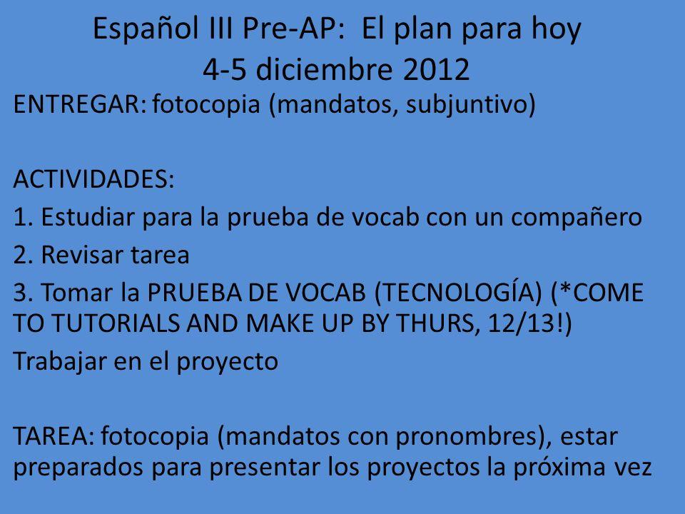 Español III Pre-AP: El plan para hoy 4-5 diciembre 2012