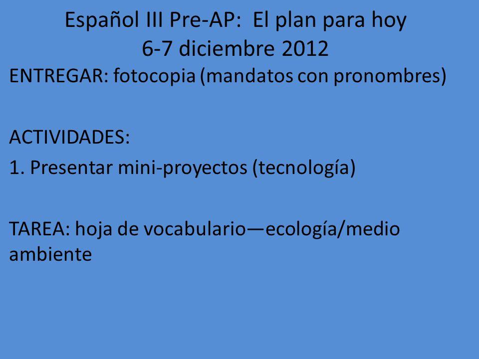 Español III Pre-AP: El plan para hoy 6-7 diciembre 2012
