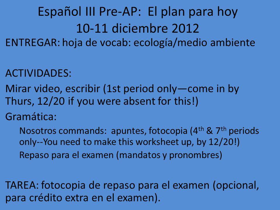 Español III Pre-AP: El plan para hoy 10-11 diciembre 2012