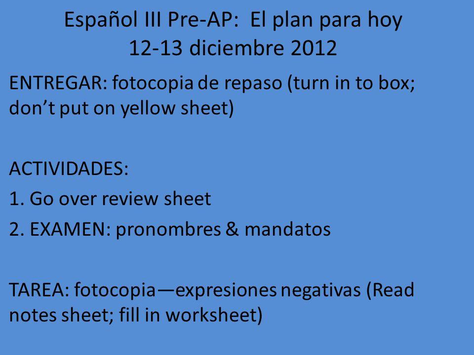 Español III Pre-AP: El plan para hoy 12-13 diciembre 2012