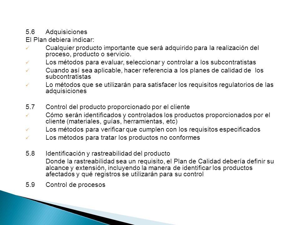 5.6 Adquisiciones El Plan debiera indicar: Cualquier producto importante que será adquirido para la realización del proceso, producto o servicio.