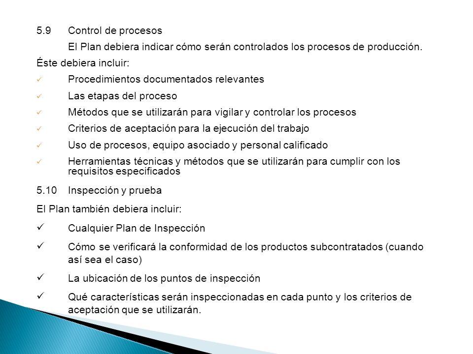 5.9 Control de procesos El Plan debiera indicar cómo serán controlados los procesos de producción. Éste debiera incluir: