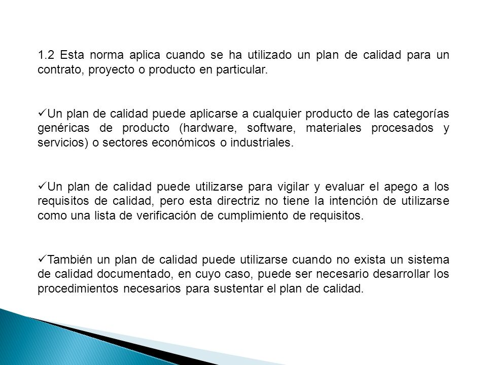 1.2 Esta norma aplica cuando se ha utilizado un plan de calidad para un contrato, proyecto o producto en particular.
