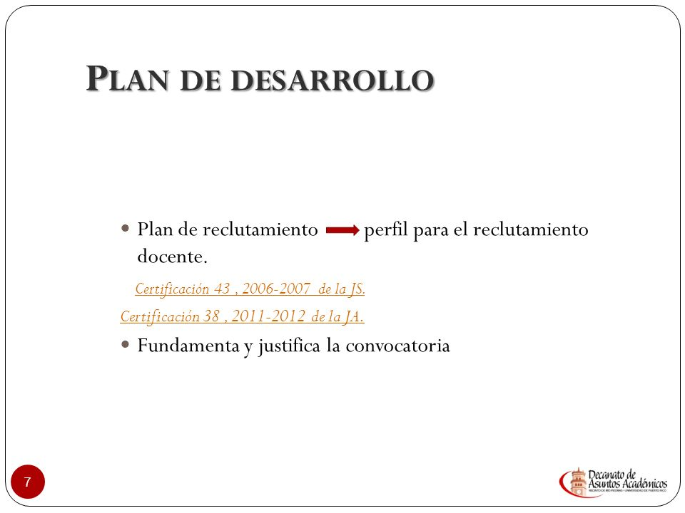 Plan de desarrollo Plan de reclutamiento perfil para el reclutamiento docente. Certificación 43 , 2006-2007 de la JS.
