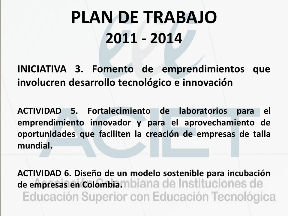 PLAN DE TRABAJO 2011 - 2014 INICIATIVA 3. Fomento de emprendimientos que involucren desarrollo tecnológico e innovación.