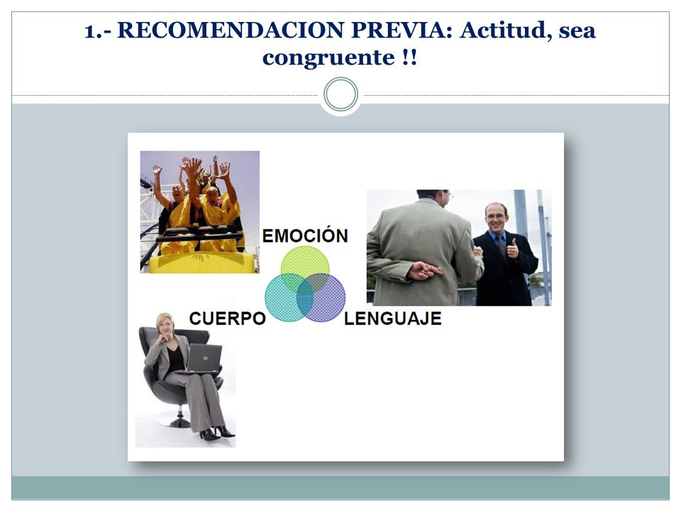 1.- RECOMENDACION PREVIA: Actitud, sea congruente !!