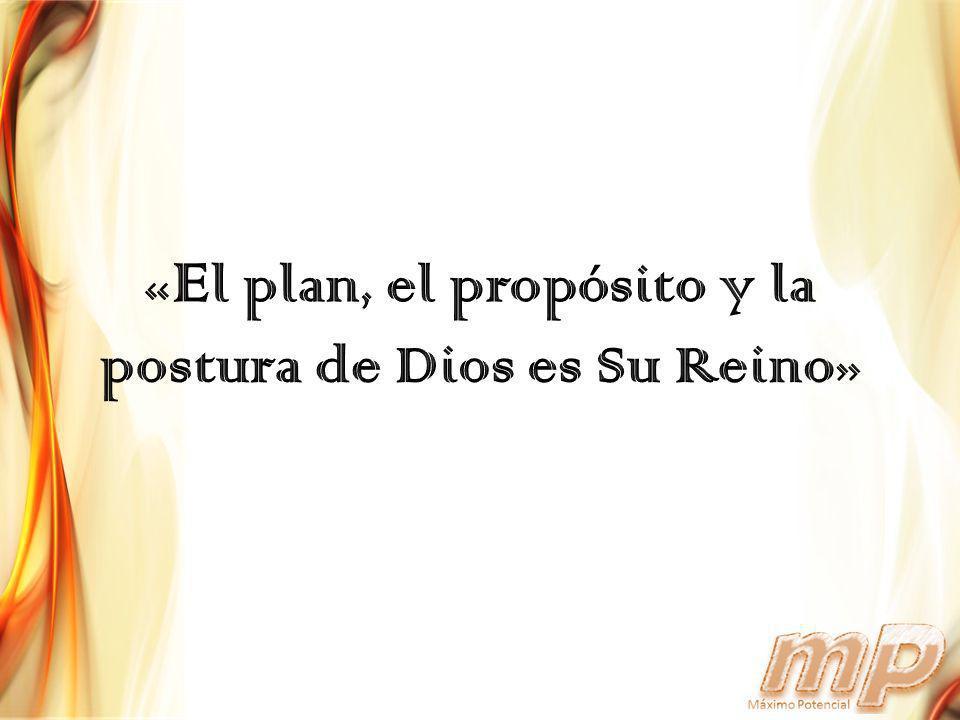 «El plan, el propósito y la postura de Dios es Su Reino»
