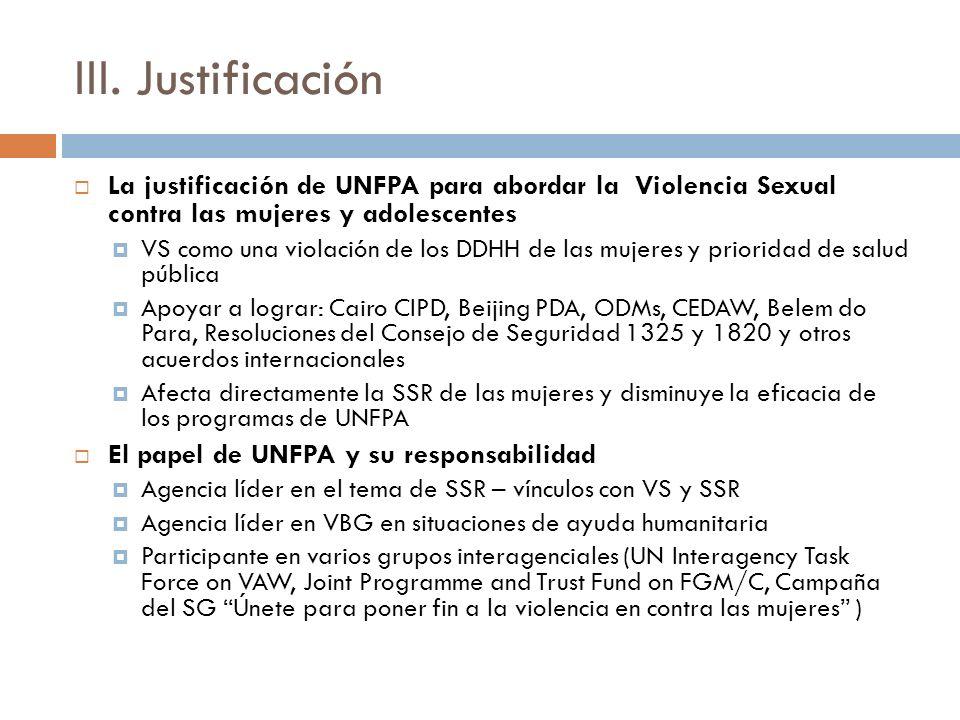 III. Justificación La justificación de UNFPA para abordar la Violencia Sexual contra las mujeres y adolescentes.