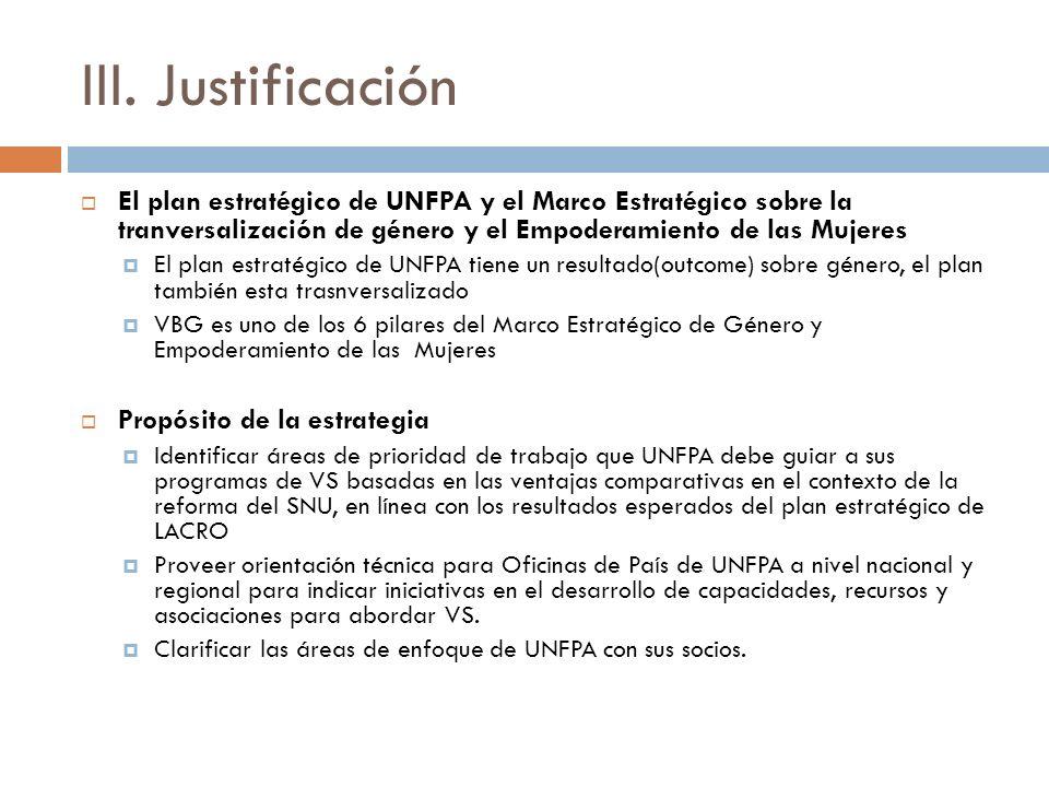 III. Justificación El plan estratégico de UNFPA y el Marco Estratégico sobre la tranversalización de género y el Empoderamiento de las Mujeres.
