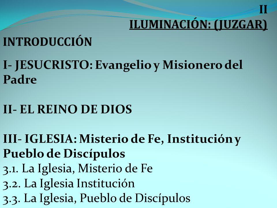II ILUMINACIÓN: (JUZGAR) INTRODUCCIÓN. I- JESUCRISTO: Evangelio y Misionero del Padre. II- EL REINO DE DIOS.