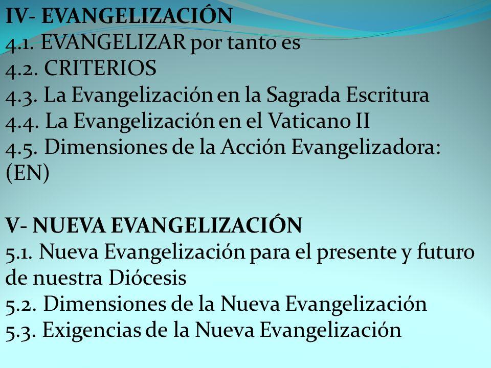 IV- EVANGELIZACIÓN 4.1. EVANGELIZAR por tanto es. 4.2. CRITERIOS. 4.3. La Evangelización en la Sagrada Escritura.