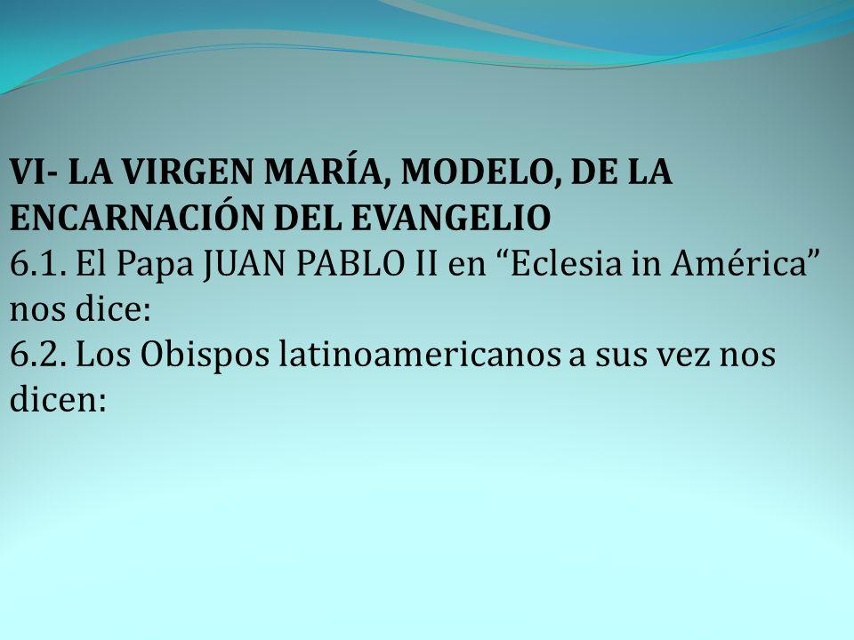 VI- LA VIRGEN MARÍA, MODELO, DE LA ENCARNACIÓN DEL EVANGELIO