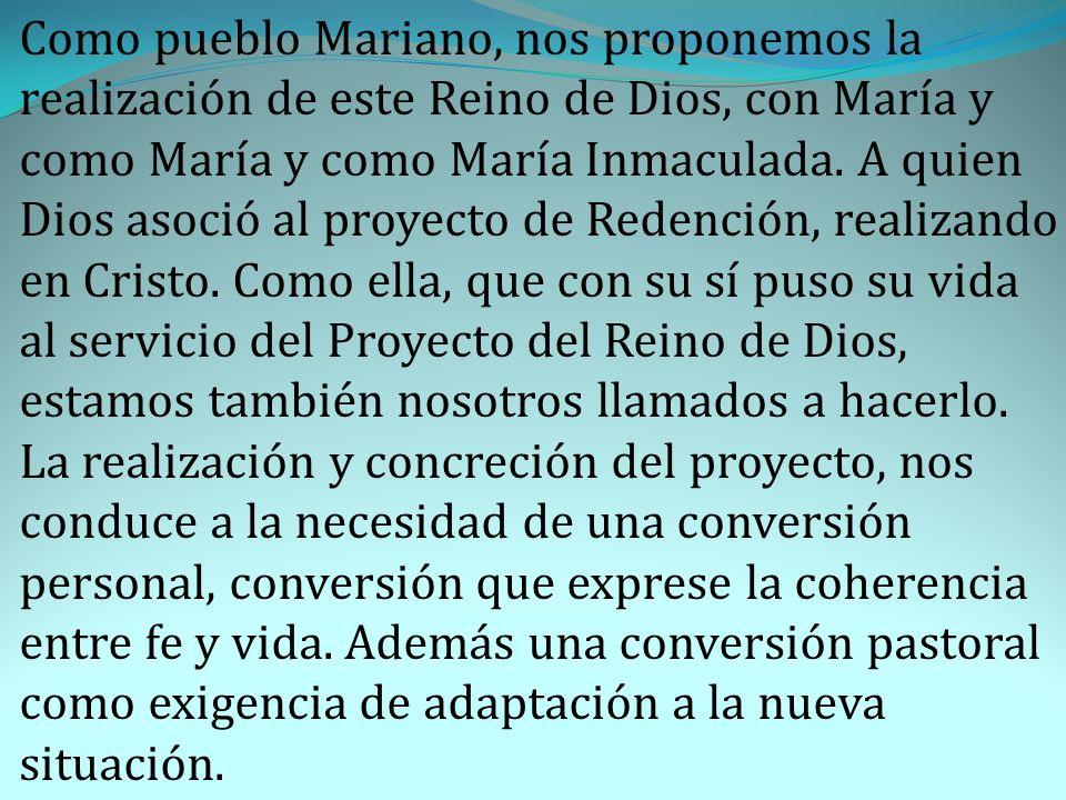 Como pueblo Mariano, nos proponemos la realización de este Reino de Dios, con María y como María y como María Inmaculada.