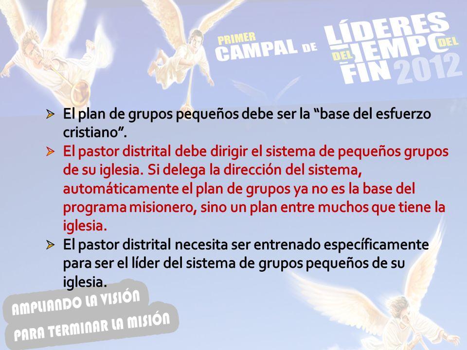 El plan de grupos pequeños debe ser la base del esfuerzo cristiano .