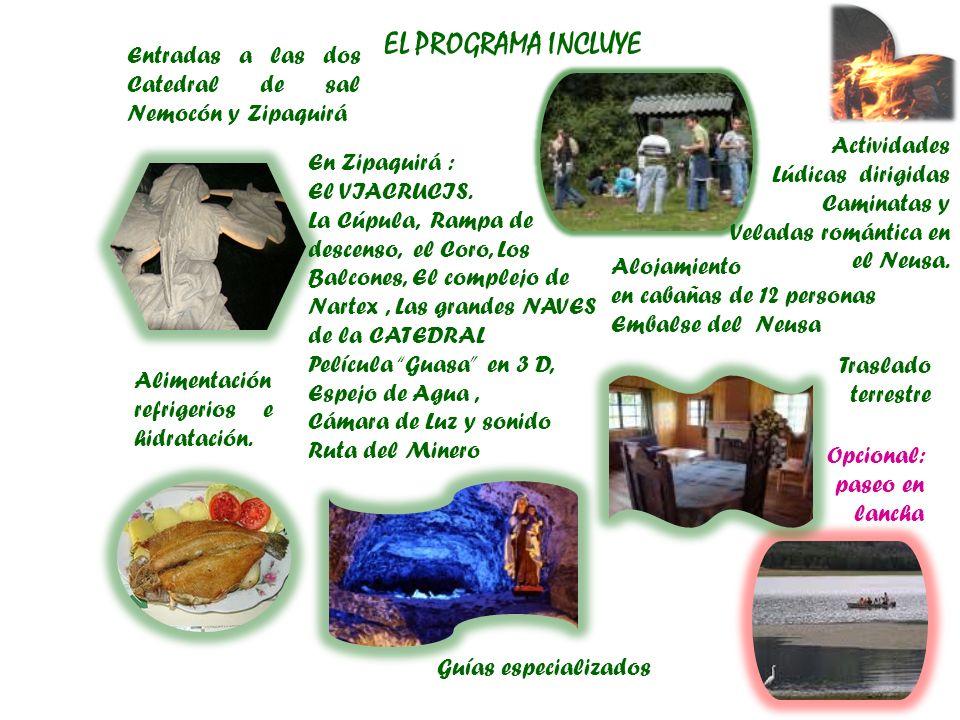 EL PROGRAMA INCLUYE Entradas a las dos Catedral de sal Nemocón y Zipaquirá. Actividades. Lúdicas dirigidas.