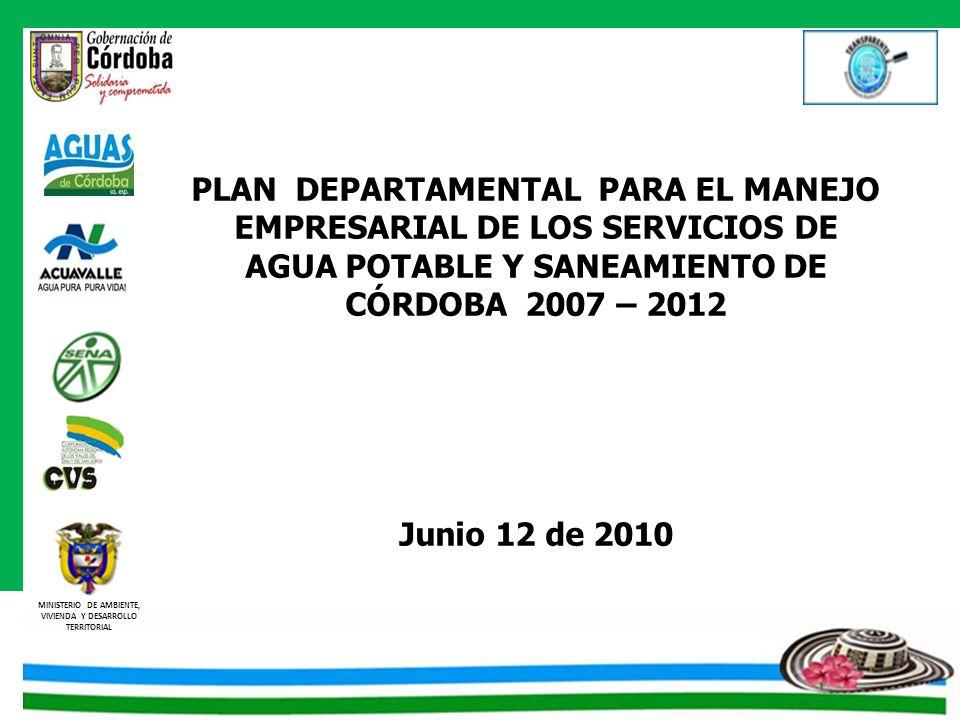 PLAN DEPARTAMENTAL PARA EL MANEJO EMPRESARIAL DE LOS SERVICIOS DE AGUA POTABLE Y SANEAMIENTO DE CÓRDOBA 2007 – 2012