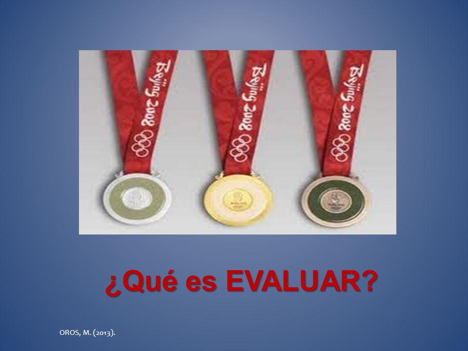 ¿Qué es EVALUAR OROS, M. (2013).