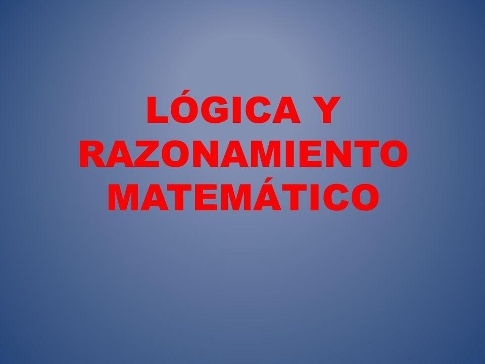 LÓGICA Y RAZONAMIENTO MATEMÁTICO
