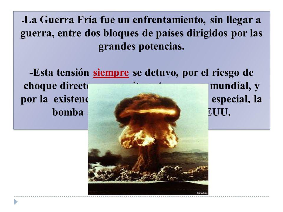 -La Guerra Fría fue un enfrentamiento, sin llegar a guerra, entre dos bloques de países dirigidos por las grandes potencias.