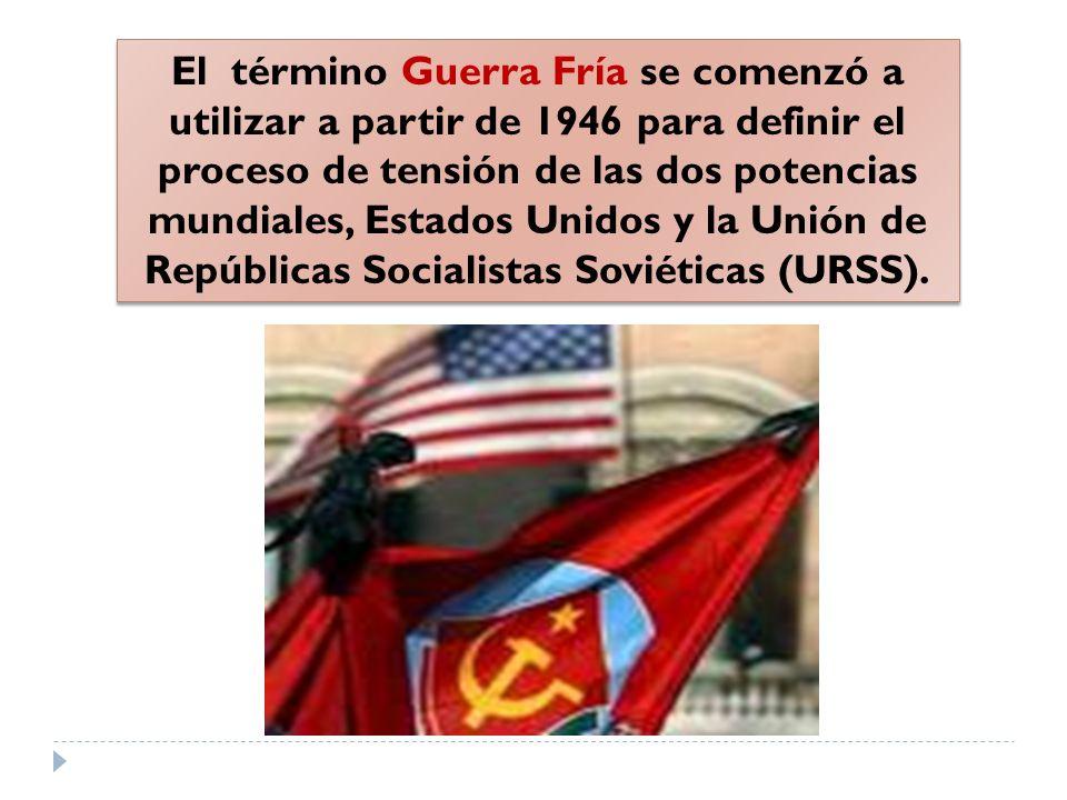 El término Guerra Fría se comenzó a utilizar a partir de 1946 para definir el proceso de tensión de las dos potencias mundiales, Estados Unidos y la Unión de Repúblicas Socialistas Soviéticas (URSS).