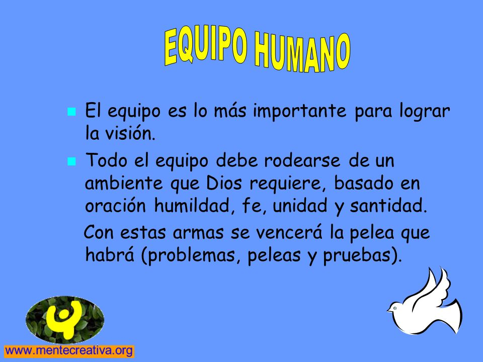 EQUIPO HUMANO El equipo es lo más importante para lograr la visión.
