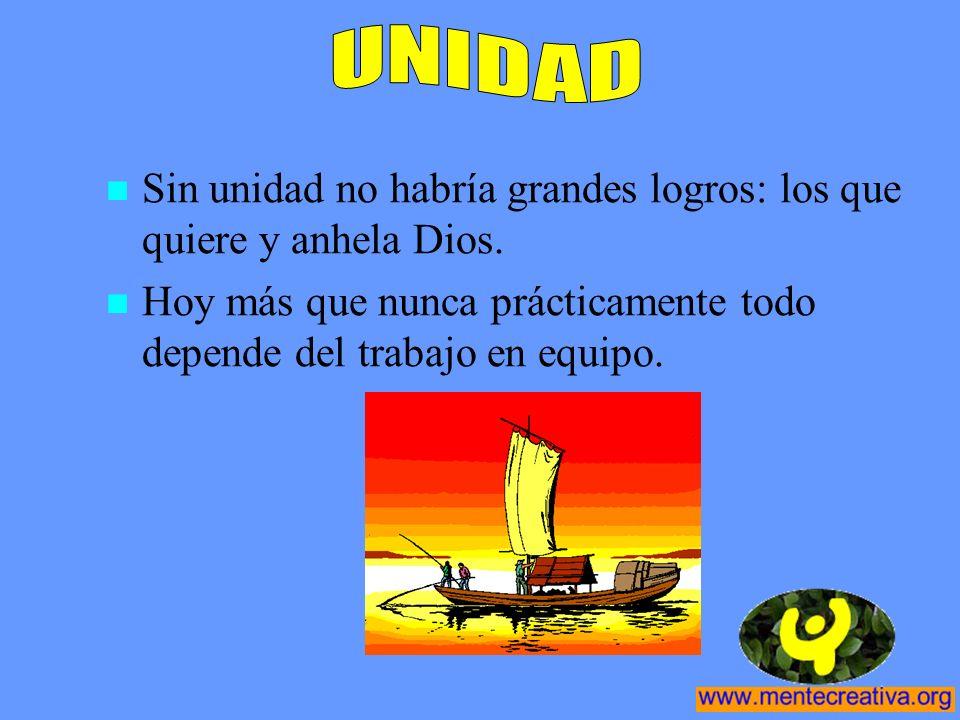 UNIDAD Sin unidad no habría grandes logros: los que quiere y anhela Dios.