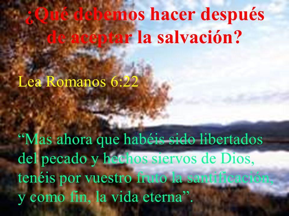 ¿Qué debemos hacer después de aceptar la salvación