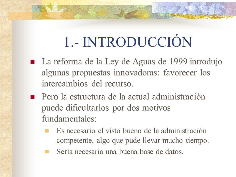 1.- INTRODUCCIÓN La reforma de la Ley de Aguas de 1999 introdujo algunas propuestas innovadoras: favorecer los intercambios del recurso.