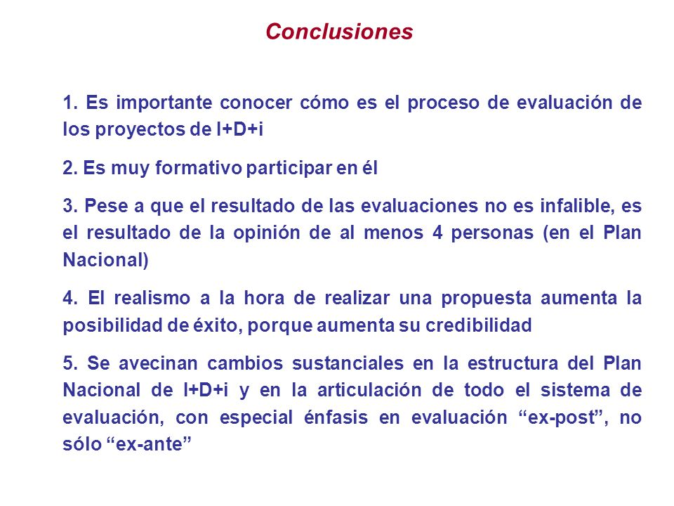 Conclusiones 1. Es importante conocer cómo es el proceso de evaluación de los proyectos de I+D+i. 2. Es muy formativo participar en él.