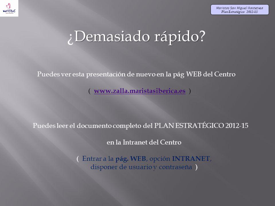 ¿Demasiado rápido Puedes ver esta presentación de nuevo en la pág WEB del Centro. ( www.zalla.maristasiberica.es )
