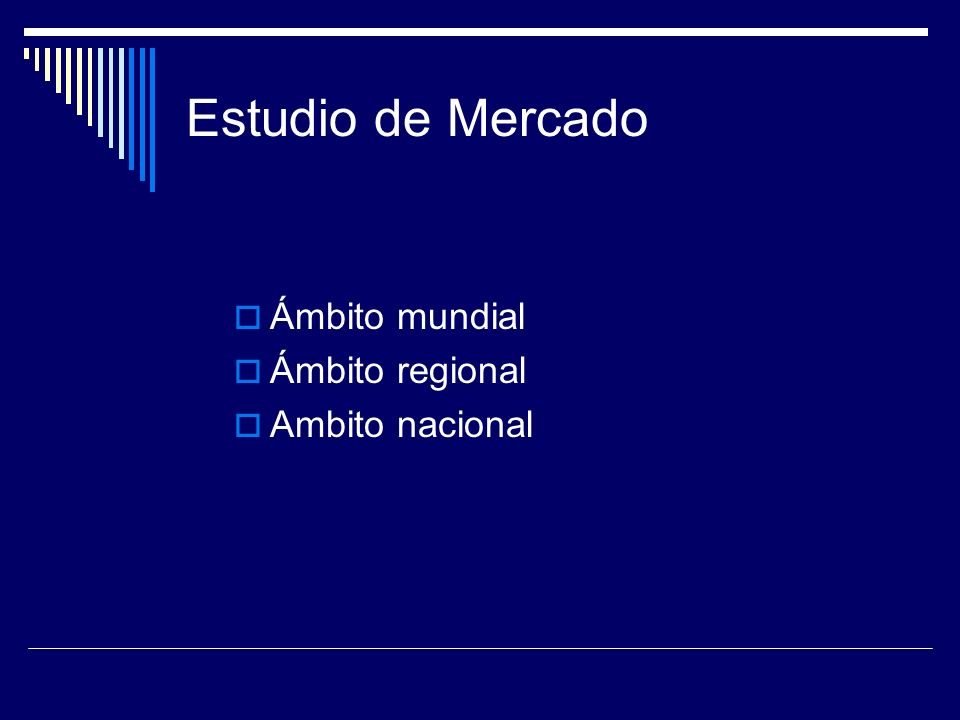 Estudio de Mercado Ámbito mundial Ámbito regional Ambito nacional