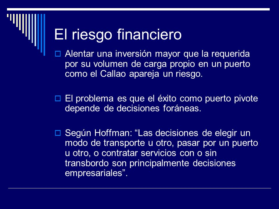 El riesgo financiero Alentar una inversión mayor que la requerida por su volumen de carga propio en un puerto como el Callao apareja un riesgo.