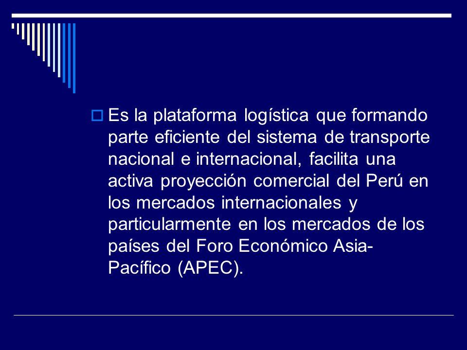 Es la plataforma logística que formando parte eficiente del sistema de transporte nacional e internacional, facilita una activa proyección comercial del Perú en los mercados internacionales y particularmente en los mercados de los países del Foro Económico Asia-Pacífico (APEC).