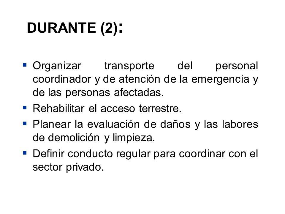 DURANTE (2): Organizar transporte del personal coordinador y de atención de la emergencia y de las personas afectadas.