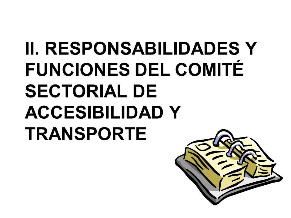 II. RESPONSABILIDADES Y FUNCIONES DEL COMITÉ SECTORIAL DE ACCESIBILIDAD Y TRANSPORTE