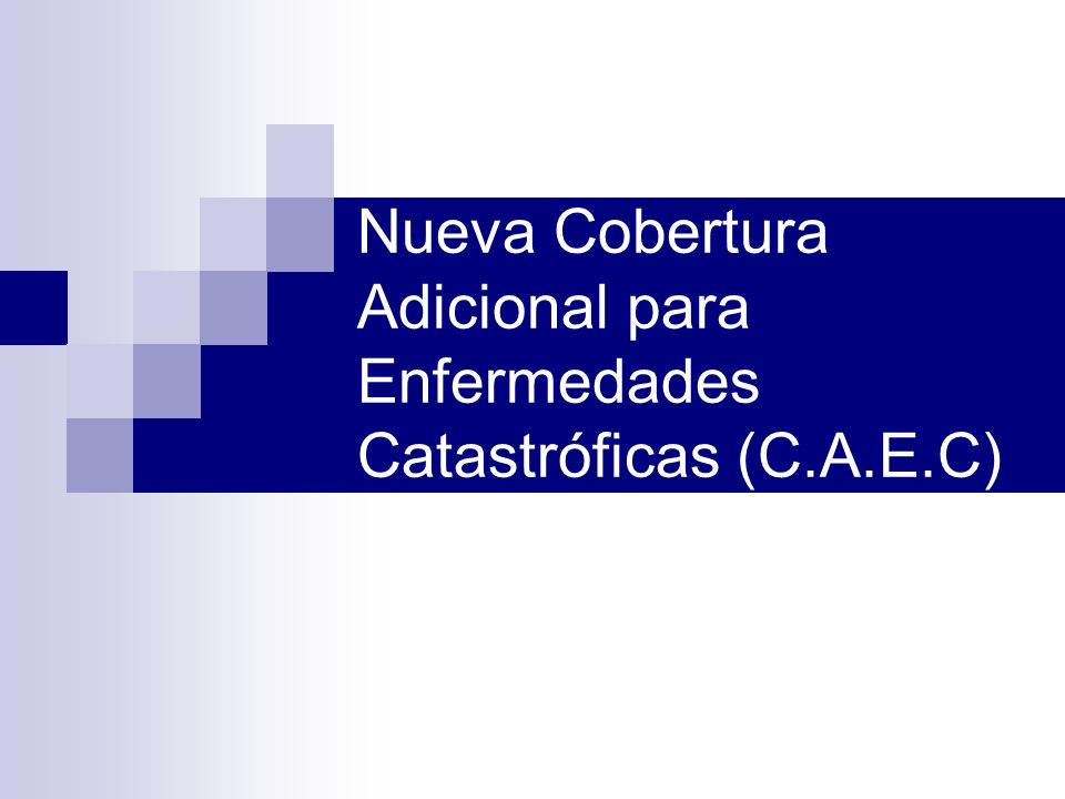 Nueva Cobertura Adicional para Enfermedades Catastróficas (C.A.E.C)