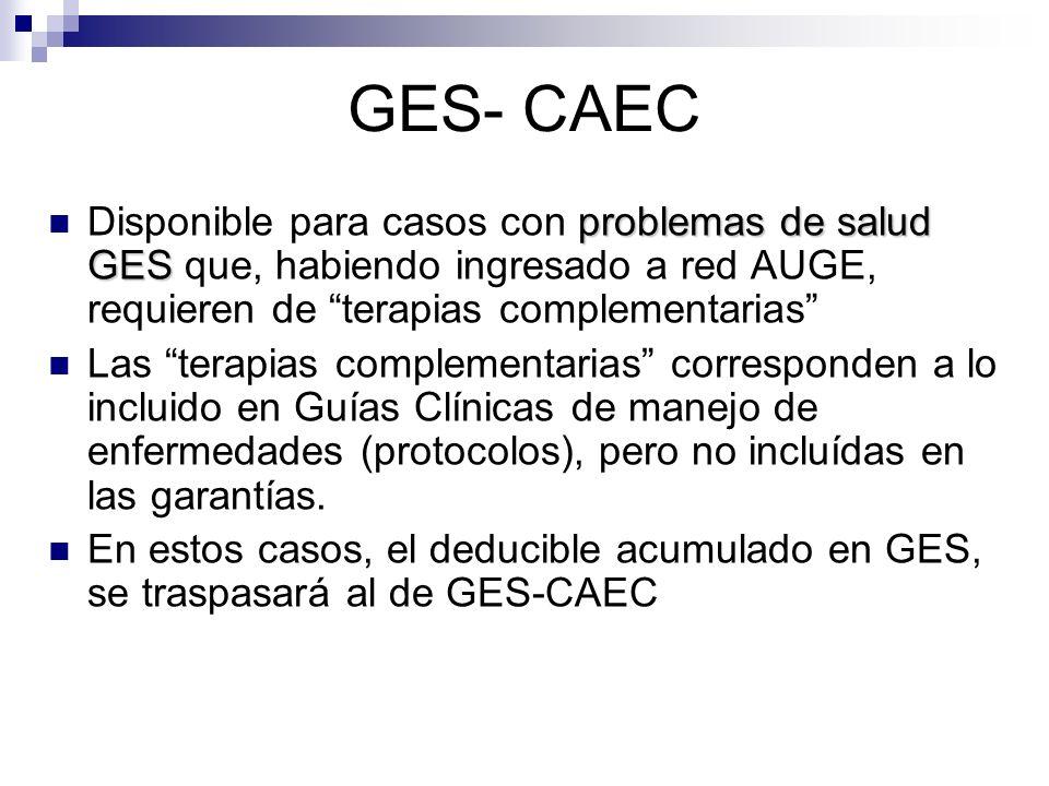 GES- CAEC Disponible para casos con problemas de salud GES que, habiendo ingresado a red AUGE, requieren de terapias complementarias