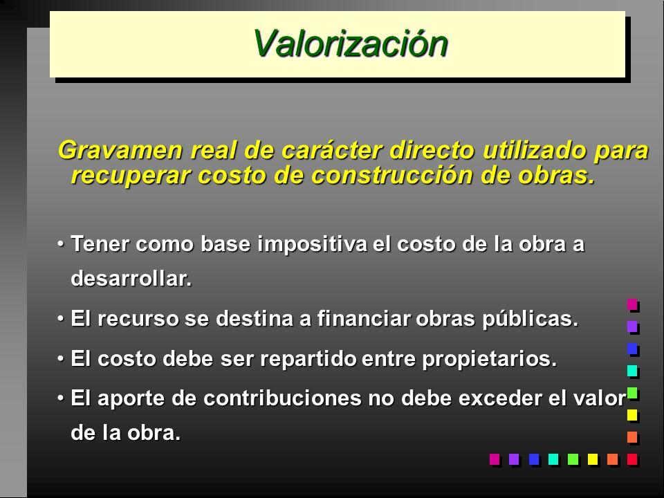 Valorización Gravamen real de carácter directo utilizado para recuperar costo de construcción de obras.
