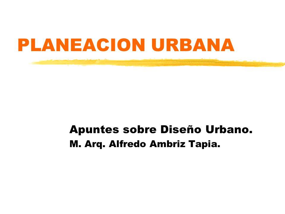Apuntes sobre Diseño Urbano. M. Arq. Alfredo Ambriz Tapia.
