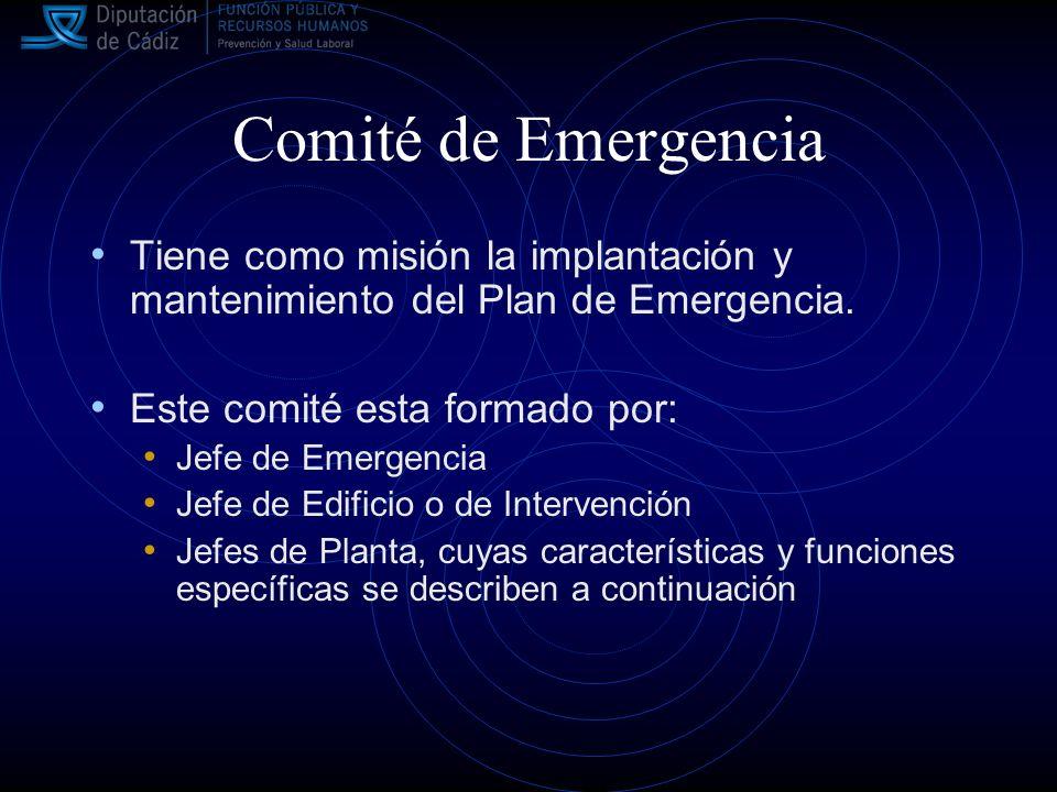 Comité de Emergencia Tiene como misión la implantación y mantenimiento del Plan de Emergencia. Este comité esta formado por: