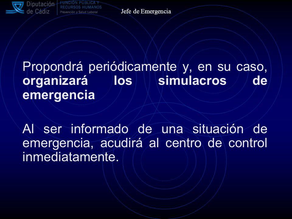 Jefe de Emergencia Propondrá periódicamente y, en su caso, organizará los simulacros de emergencia.