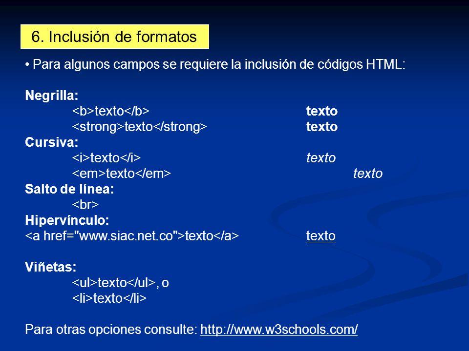 6. Inclusión de formatos Para algunos campos se requiere la inclusión de códigos HTML: Negrilla: <b>texto</b> texto.