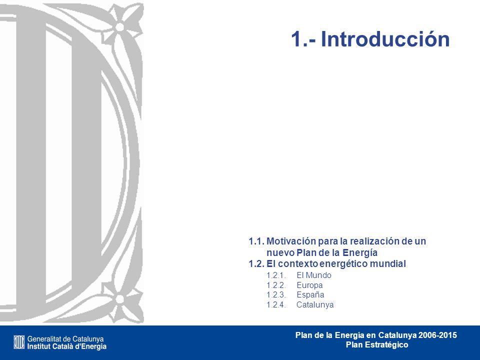1.- Introducción 1.1. Motivación para la realización de un nuevo Plan de la Energía. 1.2. El contexto energético mundial.
