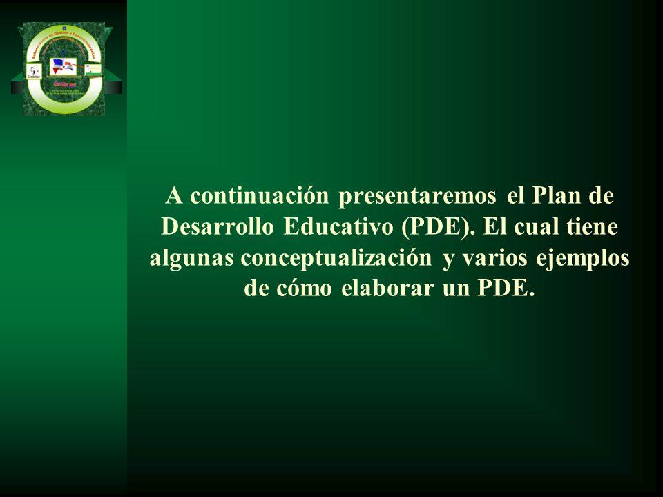A continuación presentaremos el Plan de Desarrollo Educativo (PDE)